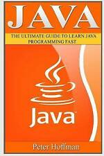 Java: The Ultimate Guide to Learn Java Programming and Computer Hacking (java fo
