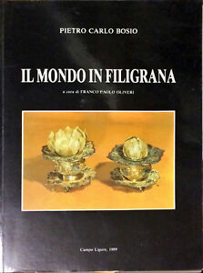 IL MONDO IN FILIGRANA - PIETRO CARLO BOSIO - 1989