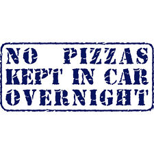 No Pizzas Kept Overnight Funny Pizza Delivery Car Vinyl Decal Sticker Night Blue