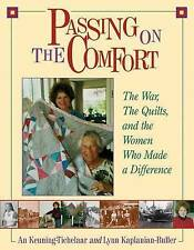 Passing On The Comfort : The War, The Quilts, and the Women Who Made a Differenc