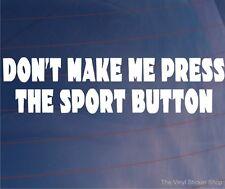 DOn't Make Me Prensa el deporte botón Funny car/window/bumper Vinilo calcomanía / etiqueta adhesiva