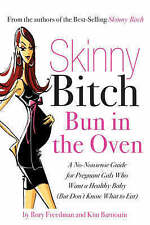 Skinny Bitch Bun in the Oven: A Gutsy Guide to Becoming One Hot (and Healthy)...