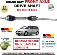 FOR RENAULT ESPACE IV 1.9dCi 2.0 2002-2015 BRAND NEW FRONT AXLE RIGHT DRIVESHAFT