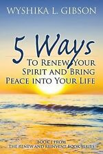 5 Ways to Renew Your Spirit and Bring Peace into Your Life : Book 1 from the...