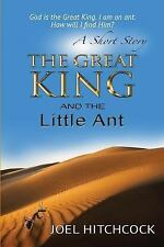 The Great King and the Little Ant - a Short Story : God Is the Great King. I...