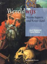WERELDWIJS (WETENSCHAPPERS ROND KEIZER KAREL) - Geert Vanpaemel & Tineke Padmos