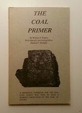 The Coal Primer - A Reference Handbook On Coal by William P. Rogers c.1978