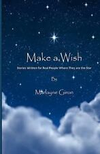 Make a Wish : Stories Written for Real People Where They are the Star by...