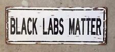 Black Labs Matter Labrador Retriever Dog Breeder Purebred Steel Sign Home Decor