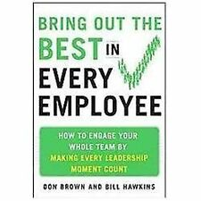 Bring Out the Best in Every Employee: How to Engage Your Whole Team by Making
