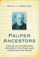 Pauper Ancestors: A Guide to the Records Created by the Poor Laws in England...