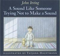 A Sound Like Someone Trying Not to Make a Sound [ Irving, John ] Used -