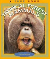 Tropical Forest Mammals (True Books: Animals) - LikeNew - Landau, Elaine - Paper