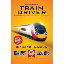 How to Become a Train Driver - the Ultimate Insider's Guide by Richard McMunn...