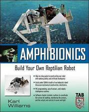Amphibionics : Build Your Own Biologically Inspired Reptilian Robot by Karl Wil