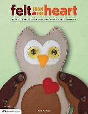 NEW Felt from the Heart: How to Hand-Stitch Cute and Cuddly Felt Stuffies