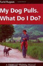 My Dog Pulls. What Do I Do? by Turid Rugaas