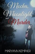 Under the Moonlight: Mocha, Moonlight, and Murder by MaryAnn Kempher (2014,...