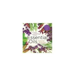 Essential Oils Natural Remedies, the Complete A-Z Reference Guide for Health & H