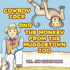 Cowboy Zack and the Monkey from the Muggletown Zoo by Jim Shoopman (2013,...