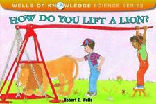 Wells of Knowledge Science: How Do You Lift a Lion? by Robert E. Wells (1996,...