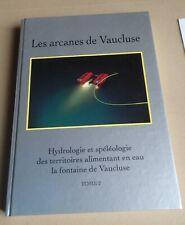 LES ARCANES DU VAUCLUSE - HYDROLOGIE & SPÉLÉOLOGIE FONTAINE DU VAUCLUSE - TOME 2