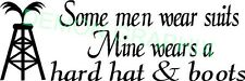 Some men wear suits Mine wears hard hats & boots vinyl decal/sticker oil field