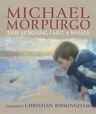 NEW - THIS MORNING I MET A WHALE -  MICHAEL MORPURGO 9781406315592