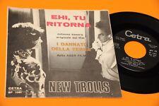 "NEW TROLLS 7"" EHI TU RITORNA ORIG ITALY 1966 EX !!!!!!!!!!!!!!!!!!!!!!!"
