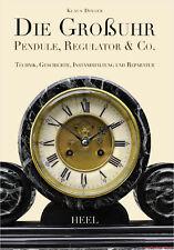 Fachbuch Die Großuhr – Pendule Regulator & Co, Instandhaltung und Reparatur, NEU