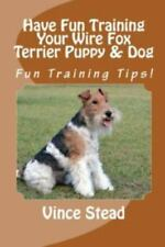 Have Fun Training Your Wire Fox Terrier Puppy and Dog: By Stead, Vince