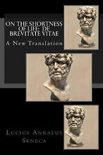 On the Shortness of Life : De Brevitate Vitae: a New Translation by Lucius...