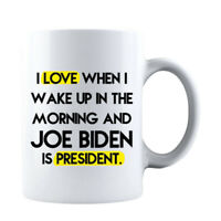 I Love When I Wake Up in The Morning and Joe Biden is President Coffee Mug