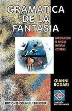 Gramatica de la Fantasia : Introduccion al Arte de Inventar Historias by...