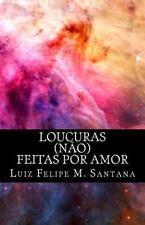 Loucuras (Não) Feitas Por Amor by Luiz Felipe Santana (2015, Paperback)