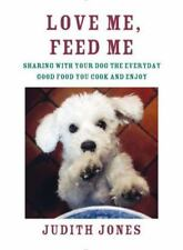 Love Me, Feed Me: Sharing with Your Dog the Everyday Good Food You Cook and Enjo