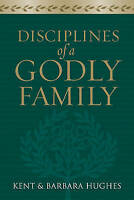 Disciplines of a Godly Family; Paperback Book; Hughes Kent and Barbara.
