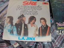 """7"""" SLADE NOBODY'S FOOLS  L.A. JINX GERMANY 1975 EX++"""