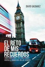 El Reto de Mis Recuerdos : Relatos y Vivencias de un Viajero by David...