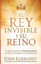 El Rey Invisible y Su Reino: Lo que significa el poder de Dios para usted, su fa