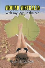 Around Australia with My Legs in the Air by B. A Hudson (2014, Paperback)