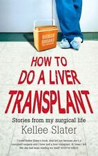 How to Do a Liver Transplant: Stories from My Surgical Life, Slater, Kellee, Acc