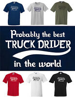 Probably the best TRUCK DRIVER in the WOLRD, Funny T-shirt  Small to 5XL