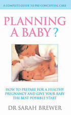 Planning A Baby?: How to Prepare for a Healthy Pregnancy and Give Your Baby the…