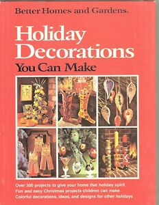 Better Homes and Gardens - Holiday Decorations You Can Make - Hardcover 1974