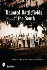 Haunted Battlefields of the South by Thomas Freese and Bryan S. Bush (2009,...