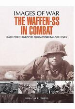 The Waffen SS in Combat: A Photographic History (Images of War), Carruthers, Bob