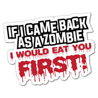 If I Came Back As A Zombie I Would Eat You First Sticker Decal Car Funny Hunt...