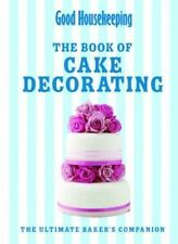 Good Housekeeping The Cake Decorating Book: The Ultimate Baker's Companion by...