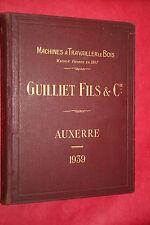MACHINES A TRAVAILLER LE BOIS GUILLET FILS &Cie  AUXERRE 1939  ILLUSTRATIONS